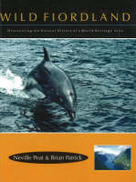 Wild Fiordland Disovering the Natural History of a World Heritage Area by Neville Peat, Brian Patrick
