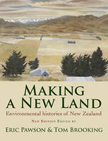 Making a New Land Enviromental Histories of New Zealand by Eric Pawson
