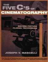 Five C's of Cinematography Motion Picture Filming Techniques by Joseph V. Mascelli