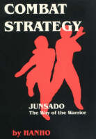 Combat Strategy Junsado, the Way of the Warrior by Hanho