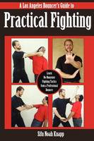 Los Angeles Bouncer's Guide to Practical Fighting Learn No-Nonsense Fighting Tactics from a Professional Bouncer by Sifu Noah Knapp