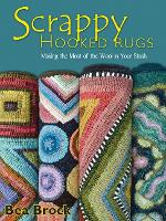 Scrappy Hooked Rugs Making the Most of the Wool in Your Stash by Bea Brock