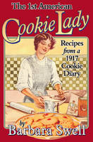 1st American Cookie Lady Recipes from a 1917 Cookie Diary by Barbara Swell