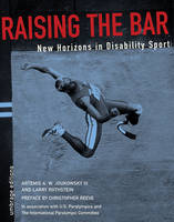 Raising The Bar New Horizons in Disability Sport by Artemis Joukowsky, Larry Rothstein