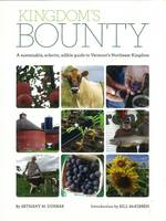 Kingdom's Bounty A Sustainable, Eclectic, Edible Tour of Vermont's Northeast Kingdom by Bill McKibben, Bethany Dunbar