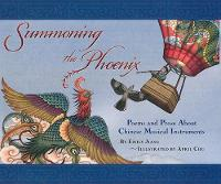 Summoning The Phoenix Poems and Prose About Chinese Musical Instruments by Emily Jiang