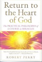 Return to the Heart of God The Practical Philosophy of A Course in Miracles by Robert Perry