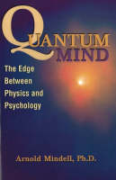 Quantum Mind The Edge Between Physics and Psychology by Arnold, PhD Mindell