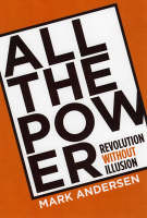 All The Power Revolution Without Illusion by Mark Andersen