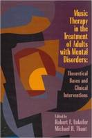 Music Therapy in the Treatment of Adults with Mental Disorders Theoretical Bases and Clinical Interventions by Michael Thaut
