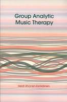 Group Analytic Music Therapy by Heidi Ahonen-Eerikainen
