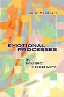Emotional Processes in Music Therapy by John Pellitteri