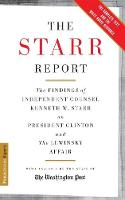 The Starr Report The Findings Of Independent Counsel Kenneth Starr On President Clinton And The Lewinsky Affair by The Washington Post, Kenneth Starr