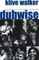 Dubwise Reasoning from the reggae underground by Klive Walker