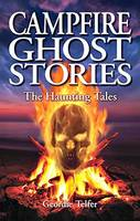 Campfire Ghost Stories The Haunting Tales by Geordie Telfer