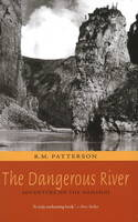 The Dangerous River Adventure on the Nahanni by R. M. Patterson