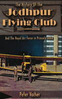History of the Jodhpur Flying Club & the Royal Air Force in Princely India by Peter Vacher