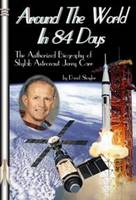 Around the World in 84 Days The Authorized Biography of Skylab Astronaut Jerry Carr by David J. Shayler