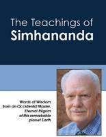 Teachings of Simhananda Words of Wisdom from an Occidental Master, Eternal Pilgrim of this Remarkable Planet Earth by Simhananda