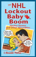 NHL Lockout Baby Boom, The Hockey Humor and Other Absurdities by J. Alexander Poulton