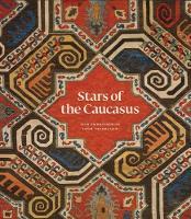 Stars of the Caucasus Silk Embroideries From Azerbaijan by Michael Franses, Jennifer Wearden, Moya Carey, Irina Koshoridze