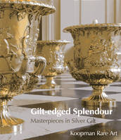 Gilt-edged Splendour Masterpieces in Silver Gilt by Koopman Rare Art
