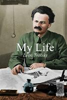 My Life An Attempt at an Autobiography by Trotsky Leon, Alan Woods, Esteban Vsievolod Volkov