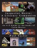 Inspector Morse: A Literary Companion An A-Z Guide to the Books of Colin Dexter by Paul Taylor
