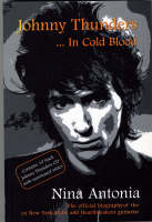 Johnny Thunders In Cold Blood by Nina Antonia