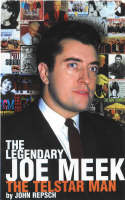 The Legendary Joe Meek The Telstar Man by John Repsch