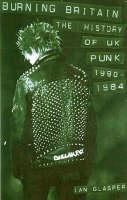 Burning Britain The History of UK Punk 1980-1984 by Ian Glasper