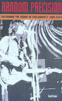 Random Precision A Syd Barrett Chronology by David Parker