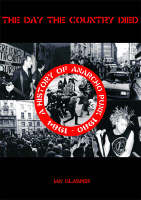 The Day The Country Died A History of Anarcho Punk 1980 to 1984 by Ian Glasper