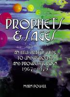 Prophets & Sages An Illustrated Guide to Underground and Progressive Rock 1967-1975 by Mark Powell