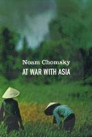 At War With Asia Essays on Indochina by Noam Chomsky
