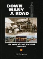 Down Many A Road The Story of Shell in Ireland 1902-2002 by Bob Montgomery