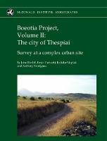 Boeotia Project, Volume II: The City of Thespiai Survey at a Complex Urban Site by John Bintliff, Emeri Farinetti, Bozidar Slapsak, Anthony Snodgrass