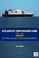 Atlantic Container Line 1967 - 2017 a 50 Year Journey of Innovative Excellence by Philip Parker