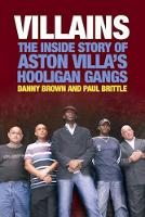 Villains The Inside Story of Aston Villa's Hooligan Gangs by Danny Brown, Paul Brittle