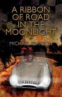 A Ribbon of Road in the Moonlight The Targa Florio, the Toughest Road Race in the World, All Pegasus Had to Do to Survive Was Win by Michael Pearson