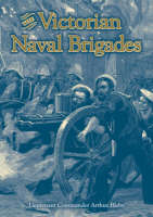 The Victorian Naval Brigades by A L (Lt Commander) Bleby