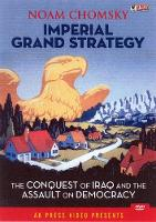 Imperial Grand Strategy The Conquest of Iraq and the Assault on Democracy by Noam Chomsky
