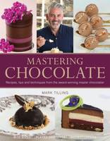 Mastering Chocolate Recipes, Tips and Techniques from the Award-Winning Master Chocolatier by