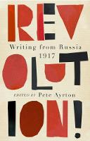 Revolution! Writing from Russia 1917 by Pete Ayrton