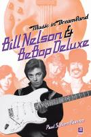 Music In Dreamland Bill Nelson & Be Bop Deluxe by Paul Sutton-Reeves