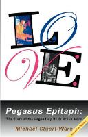 Pegasus Epitaph The Story Of The Legendary Rock Group Love by Michael Stuart-Ware