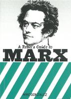 A Rebel's Guide To Marx by Mike Gonzalez