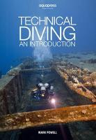 Technical Diving An Introduction by Mark Powell by Mark Powell