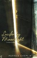 Lucifer by Moonlight A Modern Fable by Patrice Chaplin