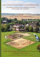 Anglo-Saxon Studies in Archaeology and History 20 Early Medieval Monasticism in the North Sea Zone: Recent Research and New Perspectives by Thomas Gabor
